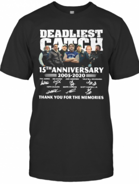 Deadliest Catch 15Th Anniversary 2005 2020 Thank You For The Memories Signatures T-Shirt