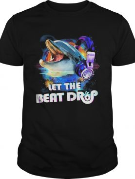 Dolphin let the beat drop shirt