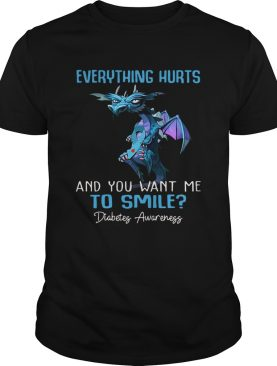 Dragon Everything Hurts And You Want Me To Smile Diabetes Awareness shirt