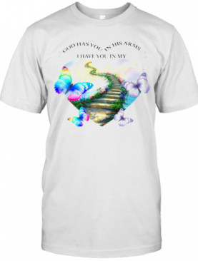 God Has You In His Arms I Have You In My Heart Butterflies T-Shirt