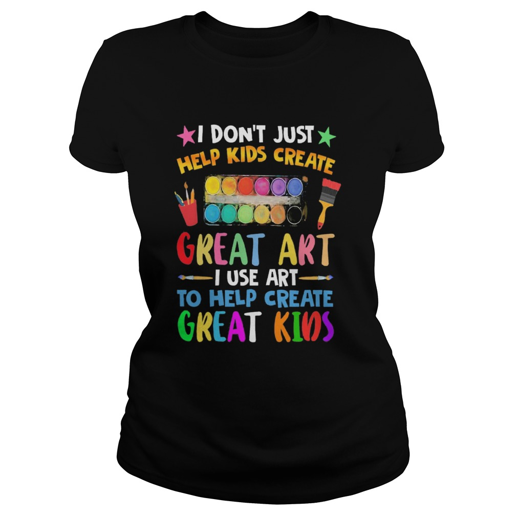 I Dont Just Help Kids Crate Great Art I Use Art To Help Crate Great Kids Color Classic Ladies