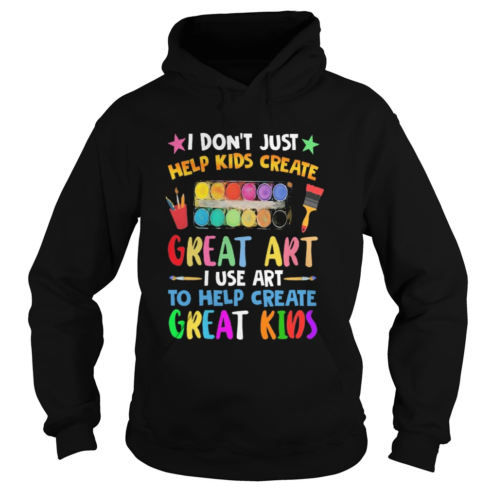 I Dont Just Help Kids Crate Great Art I Use Art To Help Crate Great Kids Color Hoodie