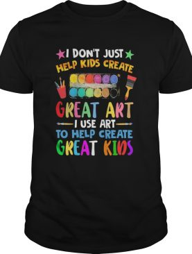 I Dont Just Help Kids Crate Great Art I Use Art To Help Crate Great Kids Color shirt