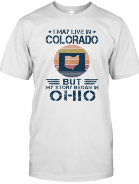 I May Live In Colorado But My Story Began In Ohio Vintage Retro T-Shirt
