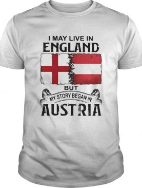 I may live in ENGLAND but my story began in AUSTRIA shirt