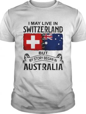 I may live in Switzerland but my story began in Australia shirt