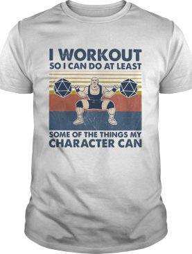 I workout so I can do at least some of the things my character can vintage retro shirt