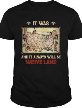 It Was And It Always Will Be Native Land shirt