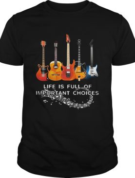 Life Is Full Of Important Choices Guitar Staves shirt