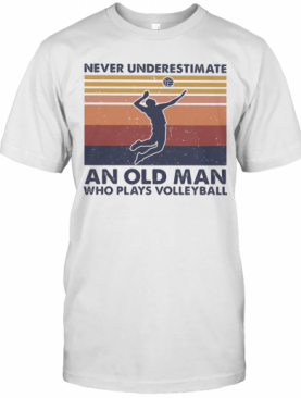 Never Underestimate An Old Man Who Plays Volleyball Vintage Retro T-Shirt