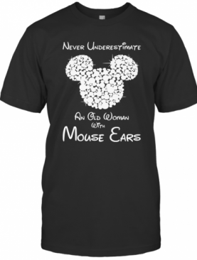 Never underestimate an old woman with mouse ears shirt T-Shirt