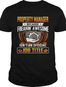 Property manager because freakin awesome isnt an official job title shirt
