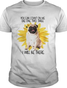 Pug Dog You Can Count On Me Like One Two Three I Will Be There shirt