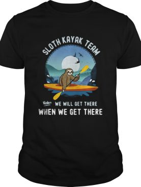 Sloth Kayak Team We Will Get There shirt