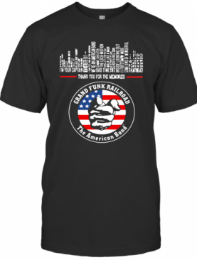 Thank You For The Memories Grand Funk Railroad The American Band T-Shirt