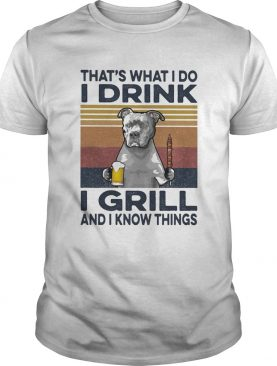 Thats What I Do I Drink I Grill And I Know Things Pitbull Beer Vintage Retro shirt