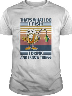 Thats what i do i fish i drink and i know things vintage retro shirt