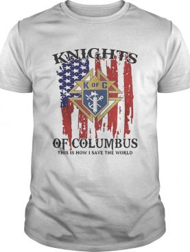 American Flag Knights of Columbus This Is How I Save The World shirt