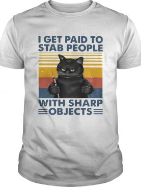 Black Cat I Get Paid To Stab People With Sharp Objects Vintage shirt