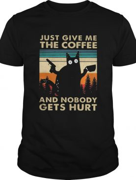Black Cat Just Give Me The Coffee And Nobody Gets Hurt Vintage shirt