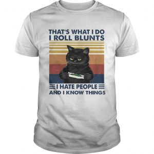 Black Cat Thats What I Do I Roll Blunts I Hate People And I Know Things Vintage  Unisex