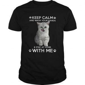 Cat Keep Calm And Wash Your Hands And Stay At Home With Me  Unisex