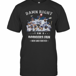 Damn Right I Am A Dodgers Fan Now And Forever T-Shirt Classic Men's T-shirt
