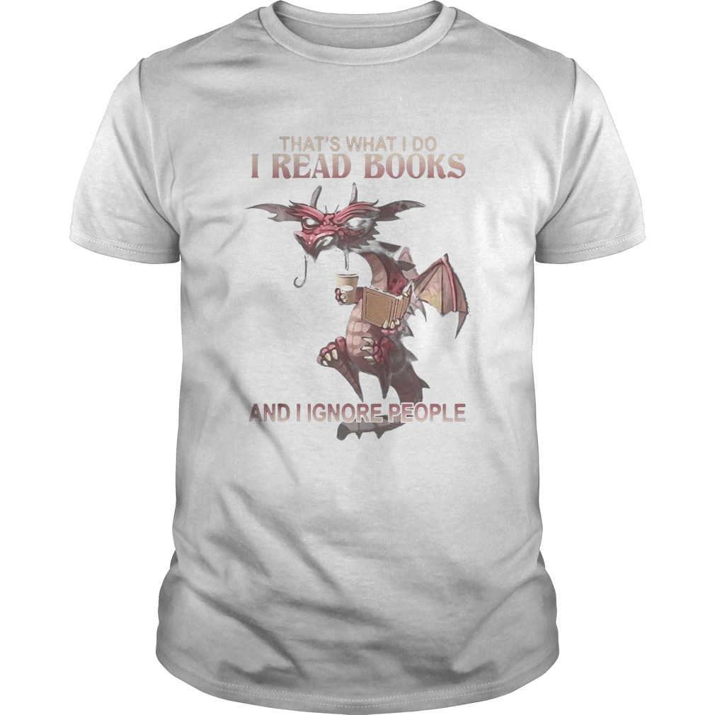 Dragon Thats what I do I read books and I ignore people Unisex