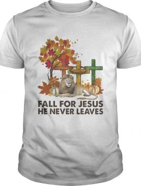 Fall for Jesus he never leaves Lion shirt