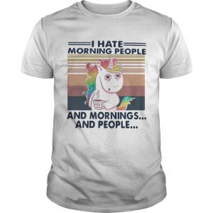 I Hate Morning People And Mornings And People Vintage  Unisex
