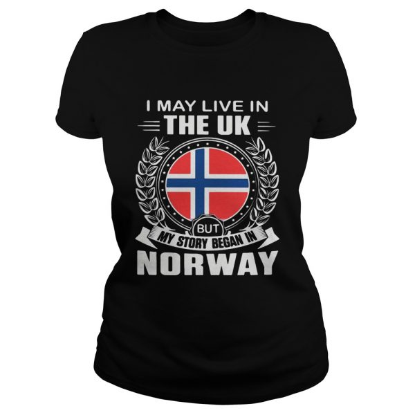 I May Live In The UK But My Story Began In Norway Flag  Classic Ladies