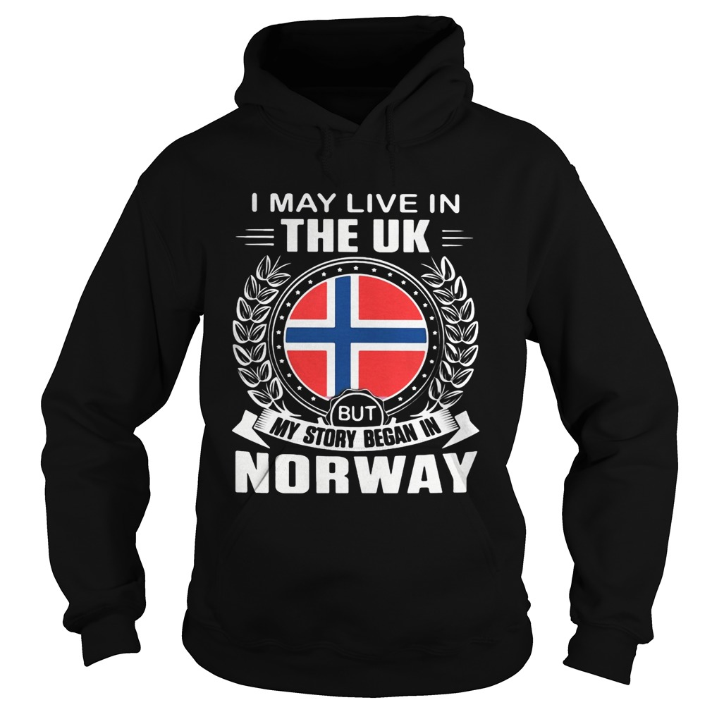 I May Live In The UK But My Story Began In Norway Flag Hoodie