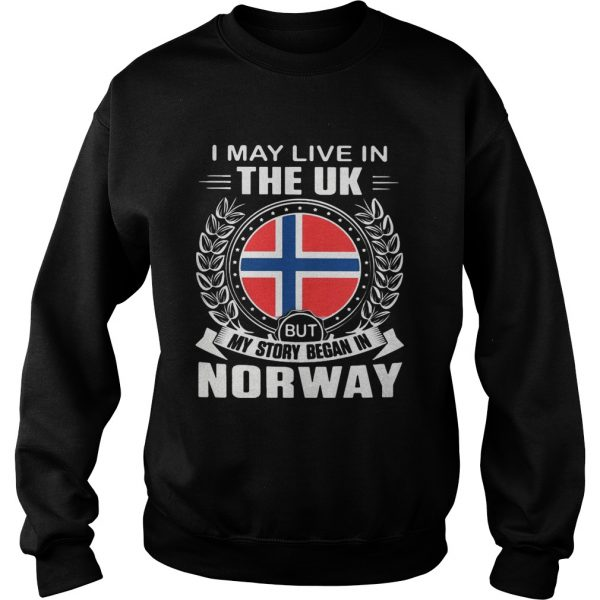 I May Live In The UK But My Story Began In Norway Flag  Sweatshirt