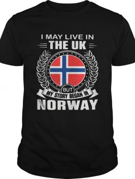I May Live In The UK But My Story Began In Norway Flag shirt