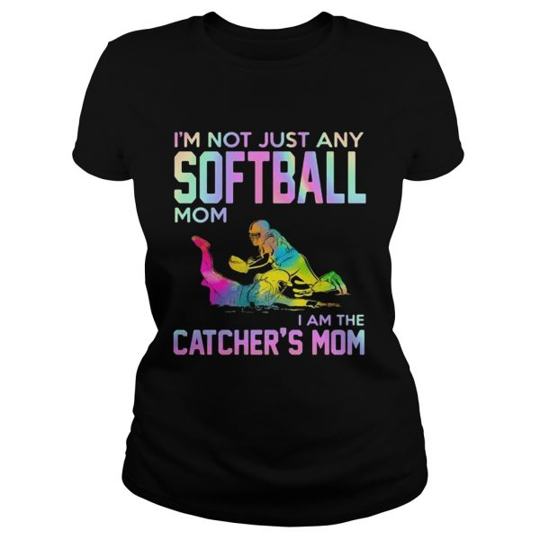 Im not just any softball mom i am the catcher mom  Classic Ladies