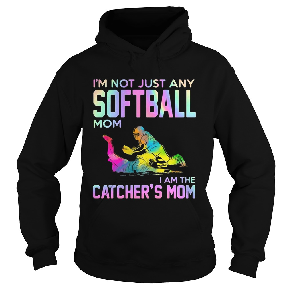 Im not just any softball mom i am the catcher mom Hoodie