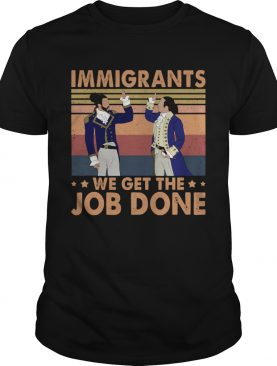 Immigrants We Get The Job Done Vintage shirt