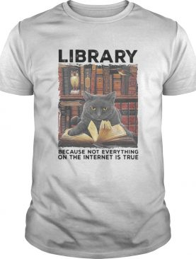 Library Because Not Everything On The Internet Is True Black Cat shirt