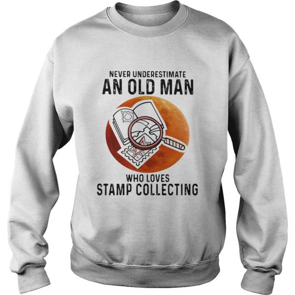 Never Underestimate An Old Man Who Loves Stamp Collecting  Sweatshirt