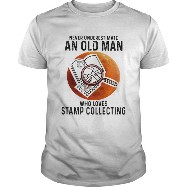 Never Underestimate An Old Man Who Loves Stamp Collecting  Unisex