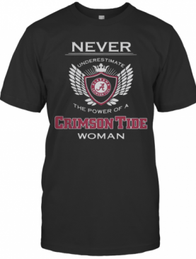 Never Underestimate The Power Of A Alabama Crimson Tide Woman T-Shirt