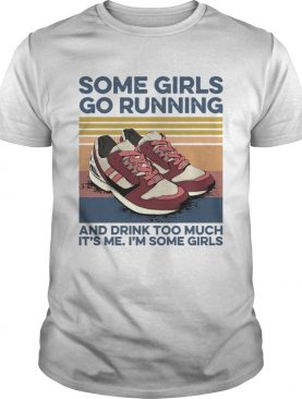 Pro Girls Go Running And Drink Too Much Its Me Im Some Girls Shoe Vintage Retro shirt