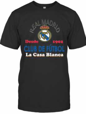 Real Madrid Desde 1902 Club De Futbol La Casa Blanca T-Shirt