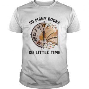 So Many Books So Little Time  Unisex