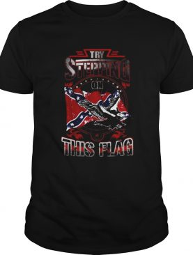 Try Stepping On This Flag Eagle Confederate Flag shirt