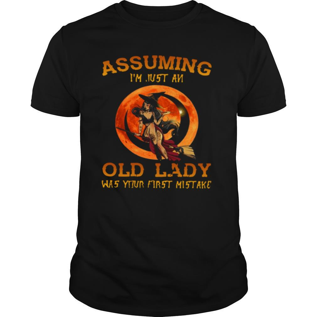 Assuming I'm Just An Old Lady Was Your First Mistake shirt0