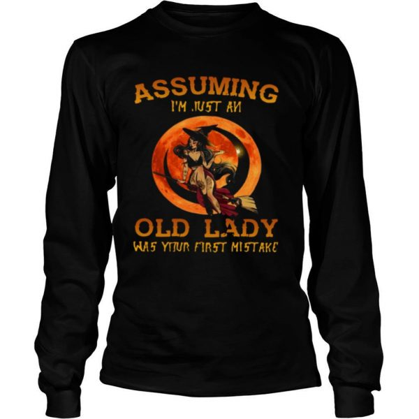 Assuming I'm Just An Old Lady Was Your First Mistake shirt