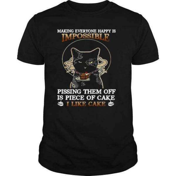 Black Cat Making Everyone Happy Is Impossible Pissing Them Off Is Piece Of Cake I Like Cake shirt