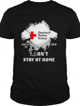 Blood inside deutsch rotes kreuz i can't stay at home covid 19 2020 shirt