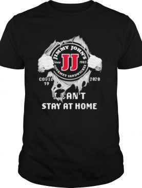 Blood inside jimmy john's i can't stay at home covid 19 2020 shirt